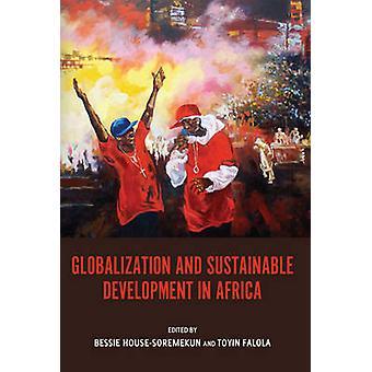 Globalization and Sustainable Development in Africa by HouseSoremekun & Bessie