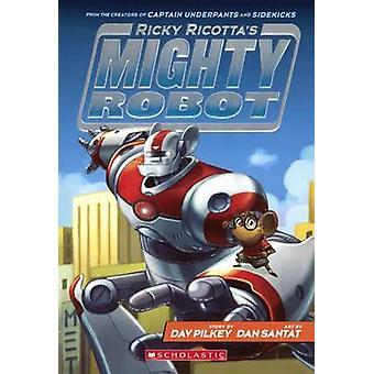 Ricky Ricotta's Mighty Robot by Dav Pilkey - Dan Santat - 97806063579