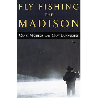 Fly Fishing the Madison First Edition by Mathews & Craig