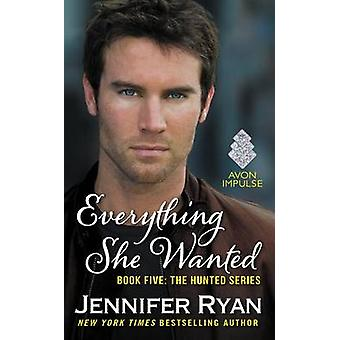 Everything She Wanted - Book Five - The Hunted Series by Jennifer Ryan