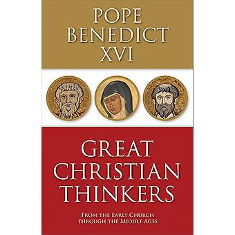 Great Christian Thinkers - From the Early Church Through the Middle Ag