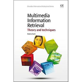 Multimedia Information Retrieval Theory and Techniques by Raieli & Roberto