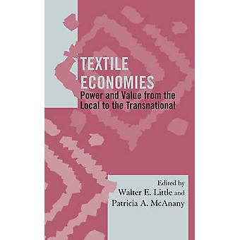 Textile Economies Power and Value from the Local to the Transnational by Little & Walter E.