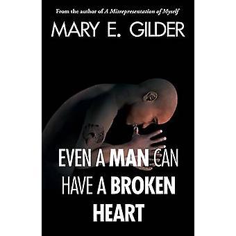 Even a Man Can Have a Broken Heart von Gilder & Mary Elizabeth