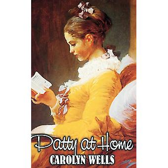 Patty at Home by Carolyn Wells Fiction Classics by Wells & Carolyn