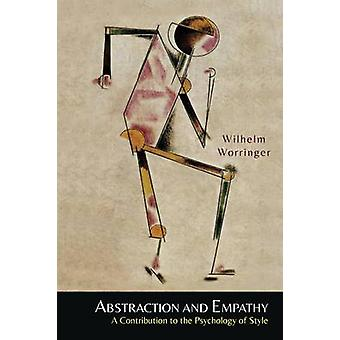 Abstraction and Empathy A Contribution to the Psychology of Style by Worringer & Wilhelm