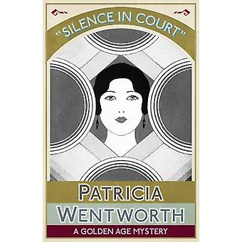 Silence in Court A Golden Age Mystery by Wentworth & Patricia