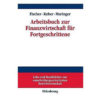 Arbeitsbuch Zur Finanzwirtschaft Fur Fortgeschrittene by Fischer & Edwin O.