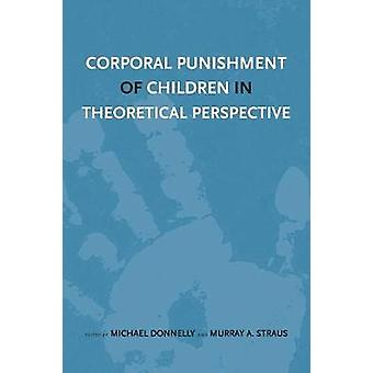 Corporal Punishment of Children in Theoretical Perspective by Donnelly & Michael