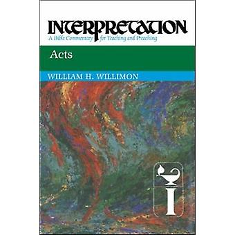 Acts Interpretation A Bible Commentary for Teaching and Preaching by Willimon & William H.