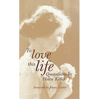 To Love This Life Quotations by Helen Keller by Keller & Helen