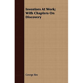Inventors At Work With Chapters On Discovery by Iles & George