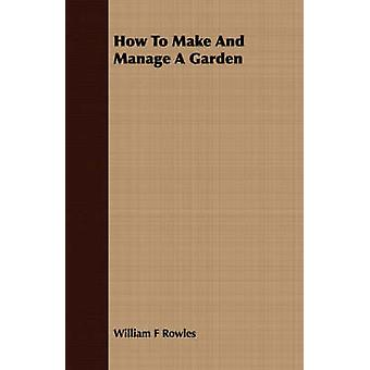 How to Make and Manage a Garden by Rowles & William F.
