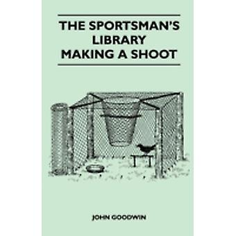 The Sportsmans Library  Making A Shoot by Goodwin & John