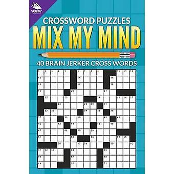 Crossword Puzzles Mix My Mind 40 Brain Jerker Crosswords by Publishing LLC & Speedy