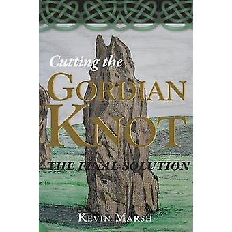 Cutting the Gordian Knot  the Final Solution by Marsh & Kevin