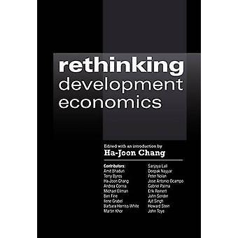 Rethinking Development Economics by Edited by Ha Joon Chang