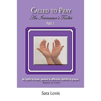 Called to Pray Part 1 An Intercessors Toolkit by Lewis & Sara