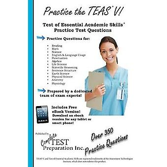 Practice the TEAS Test of Essential Academic Skills Practice Test Questions by Complete Test Preparation Inc