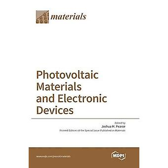 Photovoltaic Materials and Electronic Devices by Pearce & Joshua M.