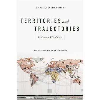 Territories and Trajectories - Cultures in Circulation by Diana Sorens