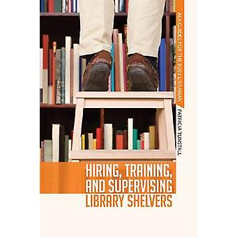 Hiring - Training - and Supervising Library Shelvers by Patricia Tuns
