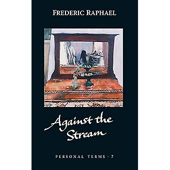 Against the Stream by Frederic Raphael - 9781784104368 Book