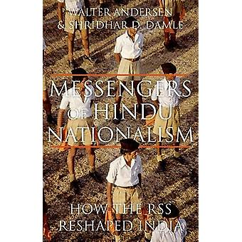 Messengers of Hindu Nationalism - How the RSS Reshaped India by Walter