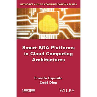 Smart Soa Platforms in Cloud Computing Architectures by Ernesto Expos