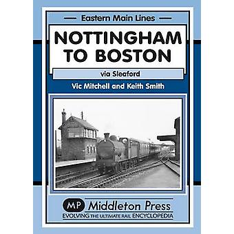 Nottingham to Boston - Featuring Sleaford by Vic Mitchell - Keith Smit