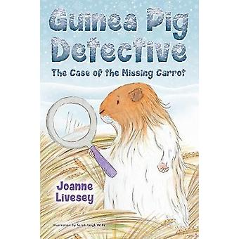 Guinea Pig Detective - The Case Of The Missing Carrot by Joanne Lives