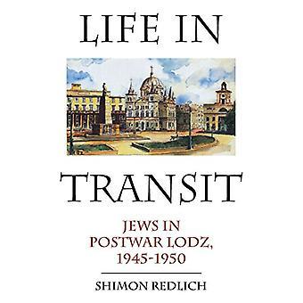 Life in Transit - Jews in Postwar Lodz - 1945-1950 by Shimon Redlich -