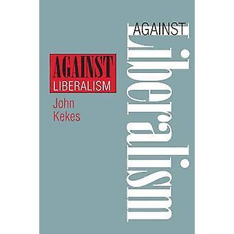 Against Liberalism by John Kekes