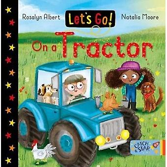 Lets Go On a Tractor by Rosalyn Albert