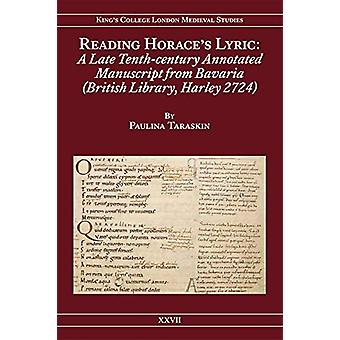Reading Horace's Lyric - A Late Tenth-Century Annotated Manuscript fr