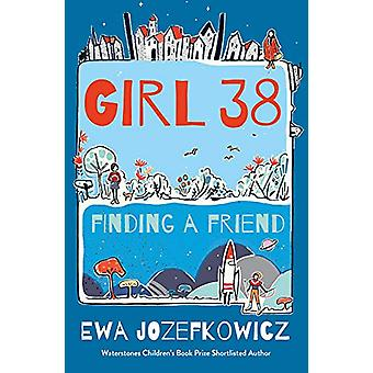 Girl 38 - Finding a Friend by Ewa Jozefkowicz - 9781786698988 Book