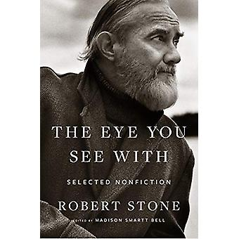 Eye You See With - Selected Nonfiction by  -Robert Stone - 97806183862