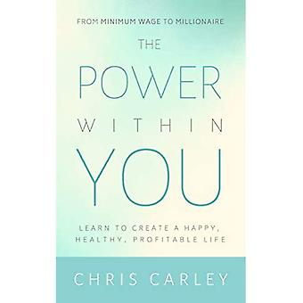 The Power Within You: Learn to Create a Happy, Healthy, Profitable Life