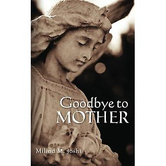Goodbye to Mother by Milind M Joshi - 9781477623589 Book