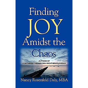 Finding JOY Amidst the Chaos by Nancy Rosenfeld Daly MBA - 9781601457