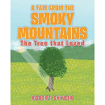 A Tale From The Smoky Mountains - The Tree That Loved by Robert Snyder