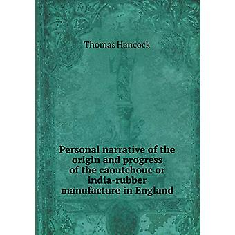 Personal Narrative of the Origin and Progress of the Caoutchouc or In