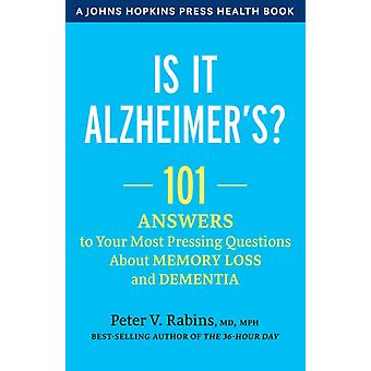 Is It Alzheimers  101 Answers to Your Most Pressing Questions about Memory Loss and Dementia by Peter V Rabins