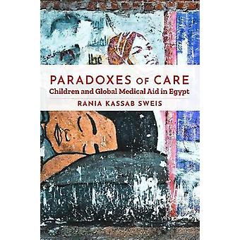 Paradoxes of Care Children and Global Medical Aid in Egypt Stanford Studies in Middle Eastern and Islamic Societies and Cultures