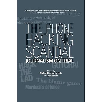 The Phone Hacking Scandal: Journalism on Trial