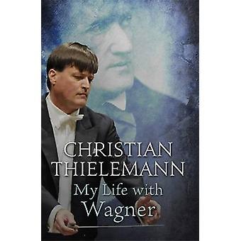 Mein Leben mit Wagner Christian Thielemann - 9780297608554 Buch