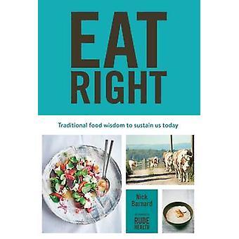 Äta rätt - traditionell mat visdom för att upprätthålla oss idag av Nick Barnar