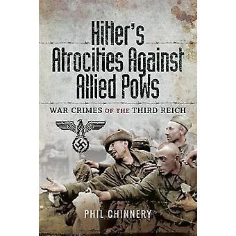 Hitler�s wreedheden tegen geallieerde krijgsgevangenen - oorlogsmisdaden van de derde