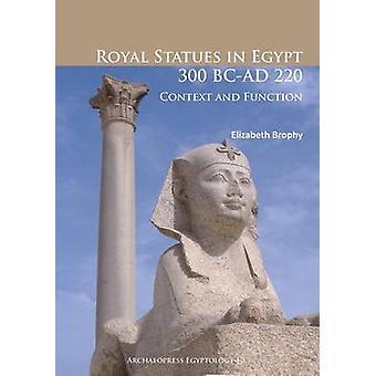 Royal statyer i Egypten 300 BC-AD 220 - sammanhang och funktion av Elizabe