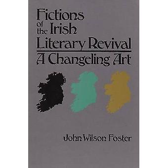 Fictions of the Irish Literary Revival - A Changeling Art by John Wils
